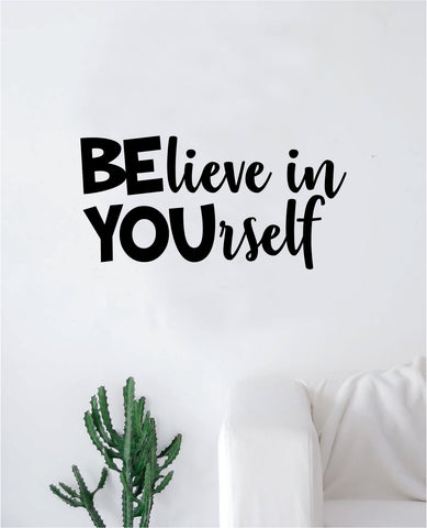 Believe in Yourself Wall Decal Sticker Vinyl Art Bedroom Living Room Decor Decoration Teen Quote Inspirational Girls Good Vibes Be You School Cute Teacher Classroom Elementary Kindergarden Nursery