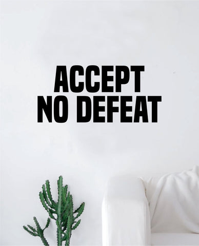 Accept No Defeat Decal Sticker Wall Vinyl Art Wall Bedroom Room Decor Motivational Inspirational Teen Sports Gym Fitness