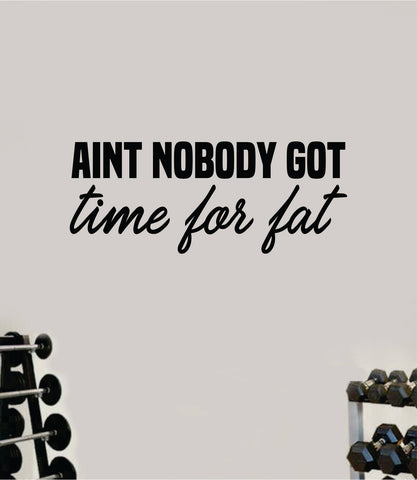 Aint Nobody Got Time For Fat Wall Decal Sticker Vinyl Art Wall Bedroom Room Home Decor Inspirational Motivational Teen Sports Gym Lift Fitness Girls Health