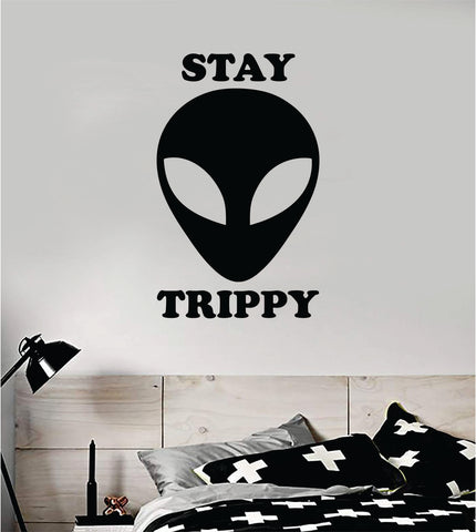 Alien Stay Trippy Wall Decal Home Decor Sticker Vinyl Art Home Bedroom Room Quote Space Martian Area 51 Mars UFO Teen