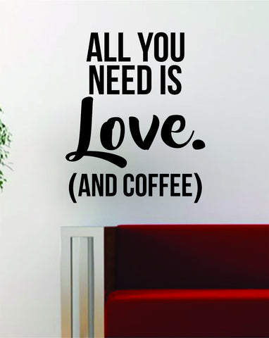 All You Need is Love and Coffee Quote Decal Sticker Wall Vinyl Art Decor Home Inspirational Funny The Beatles - boop decals - vinyl decal - vinyl sticker - decals - stickers - wall decal - vinyl stickers - vinyl decals