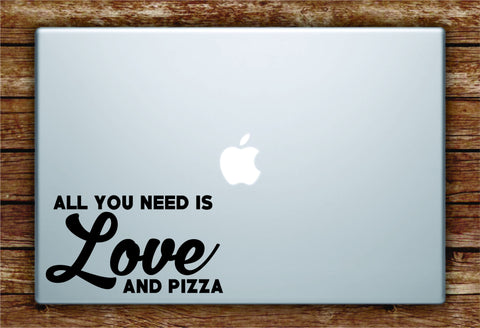 All You Need is Love and Pizza Quote Laptop Decal Sticker Vinyl Art Quote Macbook Apple Decor Funny Teen Food