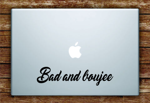 Bad and Boujee Laptop Apple Macbook Quote Wall Decal Sticker Art Vinyl Beautiful Inspirational Quotes Rap Hip Hop Migos Music Lyrics Funny
