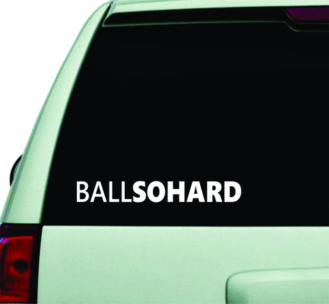 Ball So Hard Small Quote Design Sticker Vinyl Art Words Decor Car Truck JDM Windshield Race Drift Window