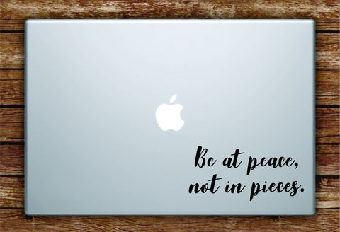 Be At Peace Not In Pieces Laptop Apple Macbook Quote Wall Decal Sticker Art Vinyl Beautiful Inspirational