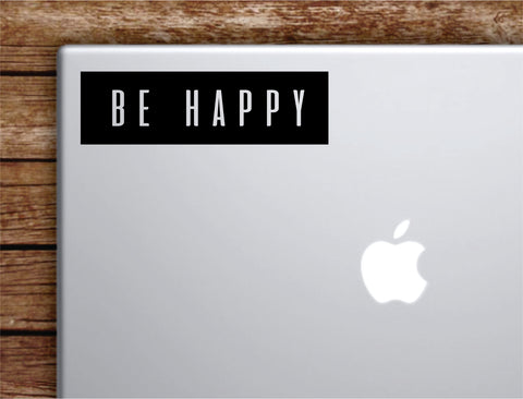 Be Happy Rectangle Laptop Apple Macbook Quote Wall Decal Sticker Art Vinyl Inspirational Motivational Happiness Smile