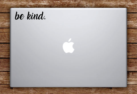 Be Kind Laptop Apple Macbook Car Quote Wall Decal Sticker Art Vinyl Inspirational Beautiful Happiness