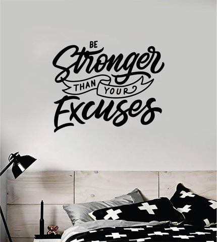 Be Stronger Excuses V3 Decal Sticker Wall Vinyl Art Wall Bedroom Room Home Decor Inspirational Motivational Teen Sports Gym Fitness School