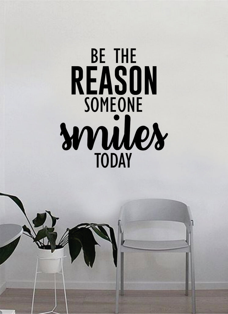 Be the Reason Someone Smiles Today Wall Decal Sticker Home Decor Vinyl Art  Bedroom Teen Inspirational Quote Cute Happy School Nursery Baby Kids