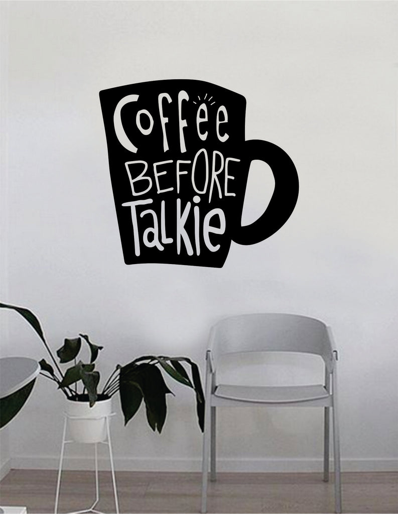Coffee Before Talkie Cup Quote Wall Decal Sticker Bedroom Living Room Art Vinyl Beautiful Decor Kitchen Cute Shop Morning Funny Java