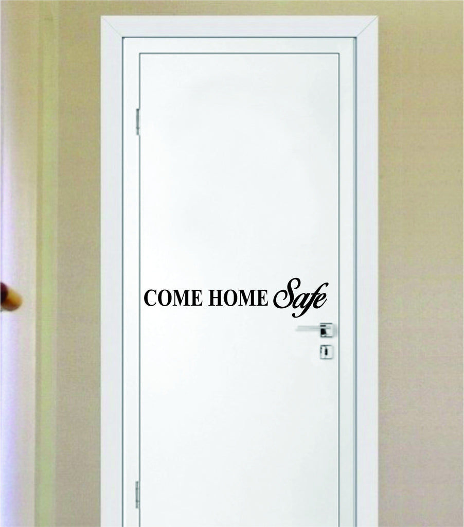 Come Home Safe Door Quote Decal Sticker Wall Vinyl Decor Art Home