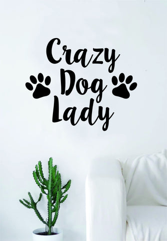 Crazy Dog Lady Quote Wall Decal Sticker Bedroom Living Room Art Vinyl Beautiful Animals Puppy Love Paw Print