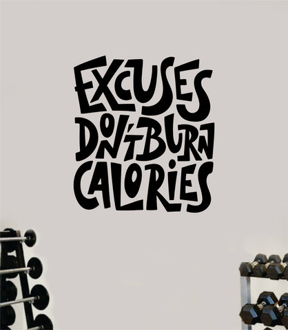 Excuses Don't Burn Calories V2 Gym Quote Fitness Health Work Out Decal Sticker Wall Vinyl Art Wall Room Decor Motivation Inspirational Girls Funny
