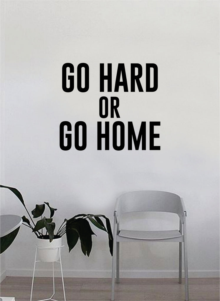 go hard or go home quote wall decal sticker room bedroom art vinyl