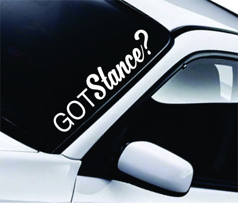 Got Stance Large Quote Design Sticker Vinyl Art Words Decor Car Truck JDM Windshield Race Drift Window