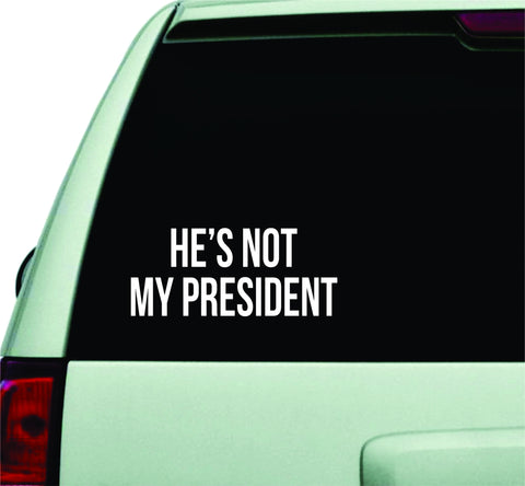 He's Not My President Funny Donald Trump Car Window Decal Sticker Wall Vinyl Art Decor JDM Political Clinton USA America