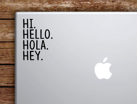 Hi Hello Hola Hey Laptop Wall Decal Sticker Vinyl Art Quote Macbook Decor Car Window Truck Kids Baby Teen Inspirational Girls Boys Funny Cute