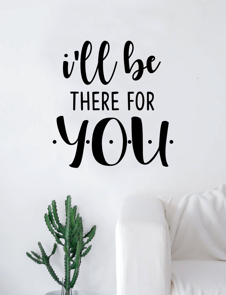 f181b6879cb80 I'll Be There For You Quote Wall Decal Sticker Room Art Vinyl Home Decor  Living Room Bedroom Inspirational Friends TV Show