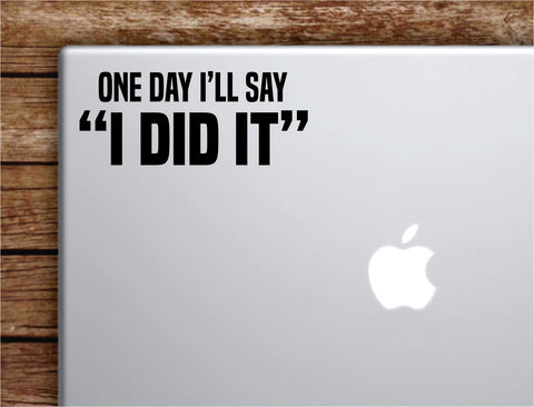 I Did It Laptop Wall Decal Sticker Vinyl Art Quote Macbook Apple Decor Car Window Truck Teen Inspirational Girls Gym Fitness Sports