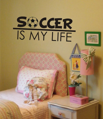 Soccer Is My Life Quote Sports Decal Sticker Wall Vinyl - boop decals - vinyl decal - vinyl sticker - decals - stickers - wall decal - vinyl stickers - vinyl decals