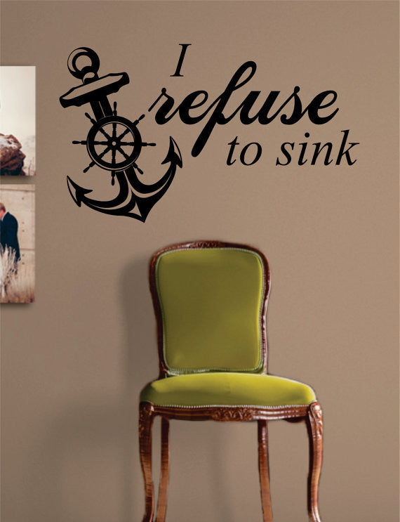 I Refuse To Sink Anchor Quote Nautical Ocean Beach Decal Sticker Wall Vinyl  Art Decor