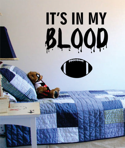 Its In My Blood Football Sports Decal Sticker Wall Vinyl - boop decals - vinyl decal - vinyl sticker - decals - stickers - wall decal - vinyl stickers - vinyl decals