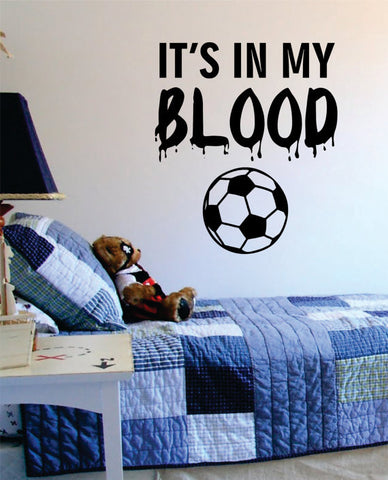 Its In My Blood Soccer Sports Decal Sticker Wall Vinyl - boop decals - vinyl decal - vinyl sticker - decals - stickers - wall decal - vinyl stickers - vinyl decals