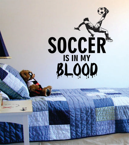 Soccer is in my Blood Sports Decal Sticker Wall Vinyl - boop decals - vinyl decal - vinyl sticker - decals - stickers - wall decal - vinyl stickers - vinyl decals