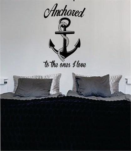 Anchored to the Ones I Love Quote Nautical Ocean Beach Decal Sticker Wall Vinyl Art Decor - boop decals - vinyl decal - vinyl sticker - decals - stickers - wall decal - vinyl stickers - vinyl decals