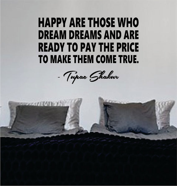 Tupac Happy Are Those Who Dream Dreams Decal Quote Sticker Wall Vinyl Art  Decor   Boop