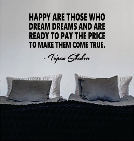 Tupac Happy are Those Who Dream Dreams Decal Quote Sticker Wall Vinyl Art Decor - boop decals - vinyl decal - vinyl sticker - decals - stickers - wall decal - vinyl stickers - vinyl decals