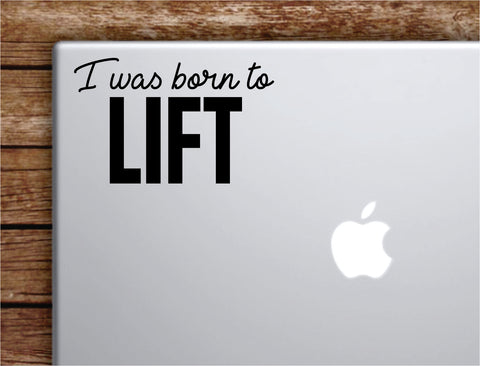 I Was Born To Lift Laptop Wall Decal Sticker Vinyl Art Quote Macbook Apple Decor Car Window Truck Teen Inspirational Girls Gym Fitness Sports