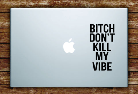 B Don't Kill My Vibe Laptop Decal Sticker Vinyl Art Quote Macbook Apple Decor Quote Music Kendrick Lamar