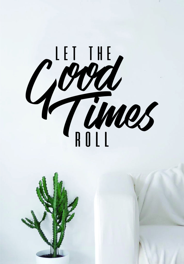 Let The Good Times Roll Quote Decal Sticker Wall Vinyl Art