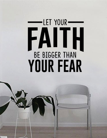 Let Your Faith Be Bigger Than Your Fear Quote Wall Decal Sticker Bedroom Home Room Art Vinyl Inspirational Motivational Teen Decor Decoration Religious Amen God Blessed Spiritual