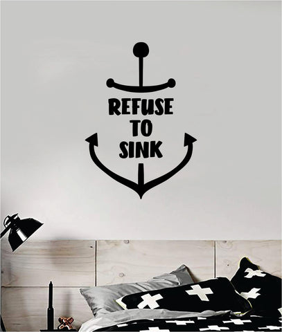 Refuse to Sink Anchor V7 Decal Sticker Wall Vinyl Art Home Decor Teen Inspirational Ocean Beach Boat Nautical Adventure Travel Sailor