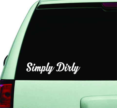 Simply Dirty Small Quote Design Sticker Vinyl Art Words Decor Car Truck JDM Windshield Race Drift Window
