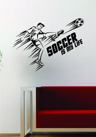 Soccer Player Soccer is My Life Quote Decal Sticker Wall Vinyl Art Decor Home Sports Futbol World Cup