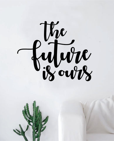 The Future is Ours Wall Decal Sticker Vinyl Art Bedroom Living Room Decor Decoration Teen Quote Inspirational Girls Good Vibes Happy Smile Inspiring Dream Big School Students Teacher Class