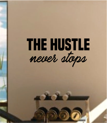 The Hustle Never Stops Decal Sticker Wall Vinyl Art Wall Bedroom Room Decor Motivational Inspirational Teen Sports Gym Fitness