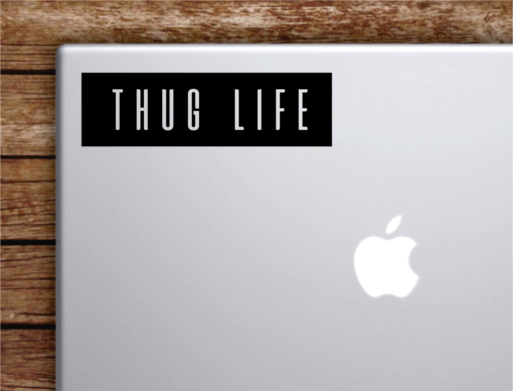Thug life rectangle laptop apple macbook quote wall decal sticker art boop decals