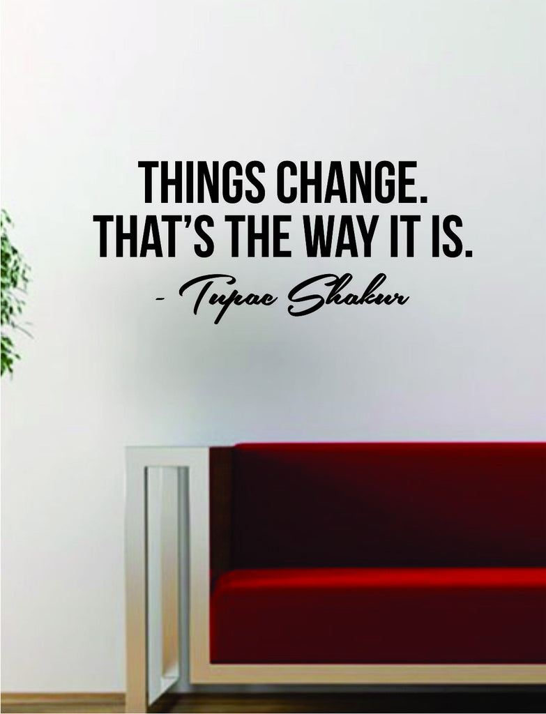 Tupac Things Change Quote Decal Sticker Wall Room Decor Art Vinyl Musi U2013  Boop Decals