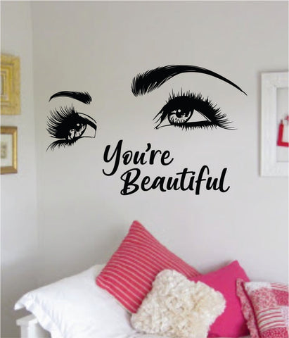You're Beautiful Girl Eyes Quote Beautiful Decal Sticker Room Bedroom Wall Vinyl Decor Make Up Beauty Salon Lashes Women Beautiful Brows