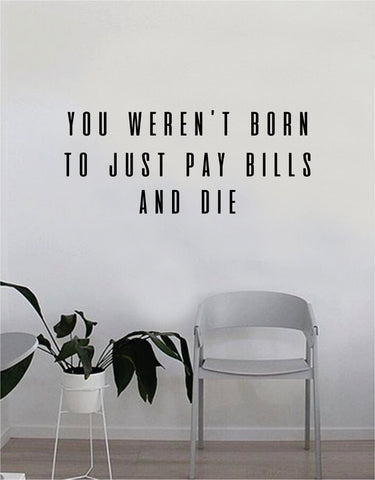 You Weren't Born to Just Pay Bills and Die Wall Decal Quote Home Room Decor Decoration Art Vinyl Sticker Inspirational Motivational Adventure Teen Travel Wanderlust