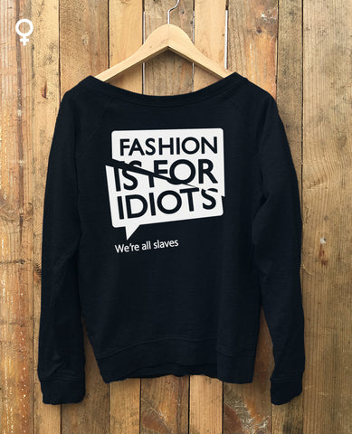 Fashion is for idiots sweatshirt