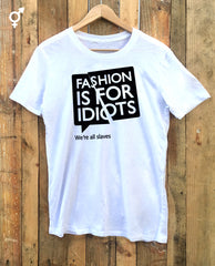 Fashion is for idiots t-shirt