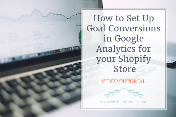 How to Set Up Goal Conversions in Google Analytics for your Shopify Store