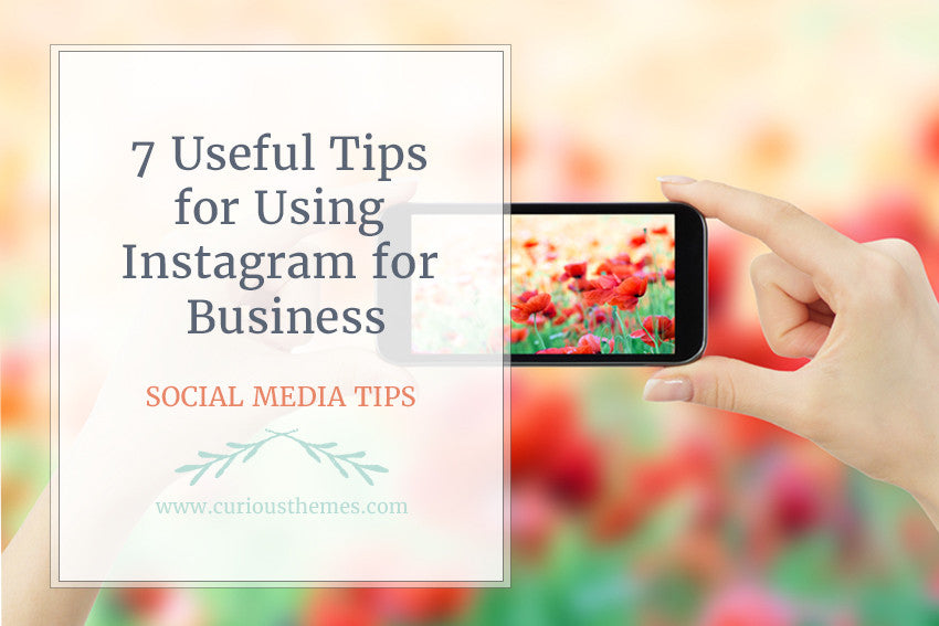7 Useful Tips for Using Instagram for Business