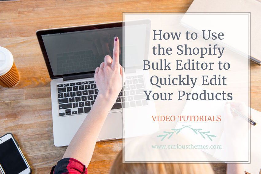 How to Use the Shopify Bulk Editor to Quickly Edit Your Products
