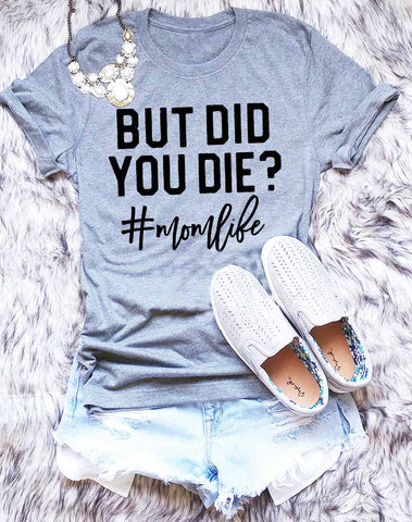 But Did You Die Women's Gray Tee - My Cutie Pye Boutique